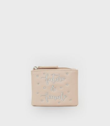 Nude Pink Future Is Female Slogan Embroidered Purse New Look