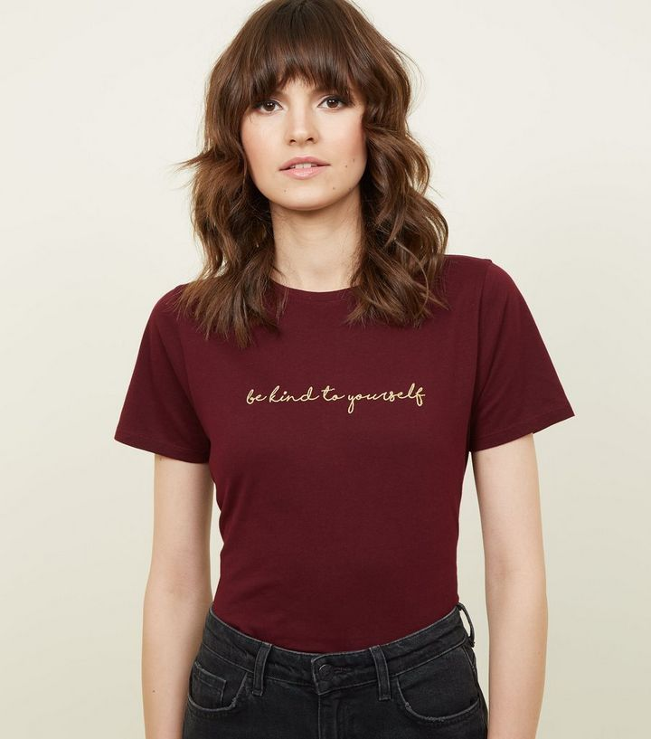 9d0cbdf62ddc Burgundy Kind To Yourself Embroidered Slogan T-Shirt | New Look