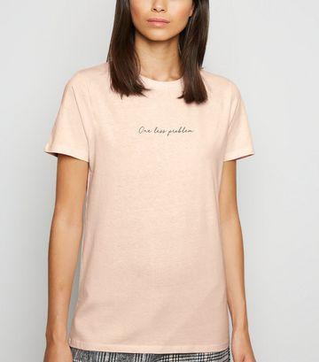 Pale Pink One Less Problem Slogan T-Shirt